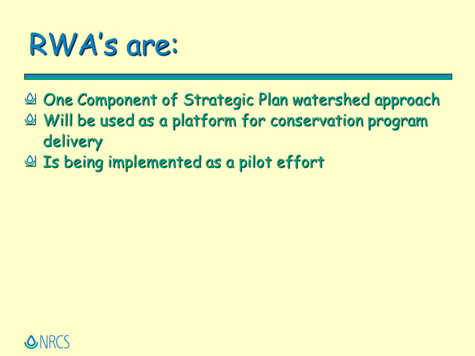 RWA's are: One Component of Strategic Plan watershed approach Will be used as a platform for conservation program delivery Is being implemented as a p