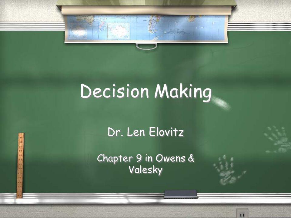 Decision Making Dr. Len Elovitz Chapter 9 in Owens & Valesky Dr. Len Elovitz Chapter 9 in Owens & Valesky