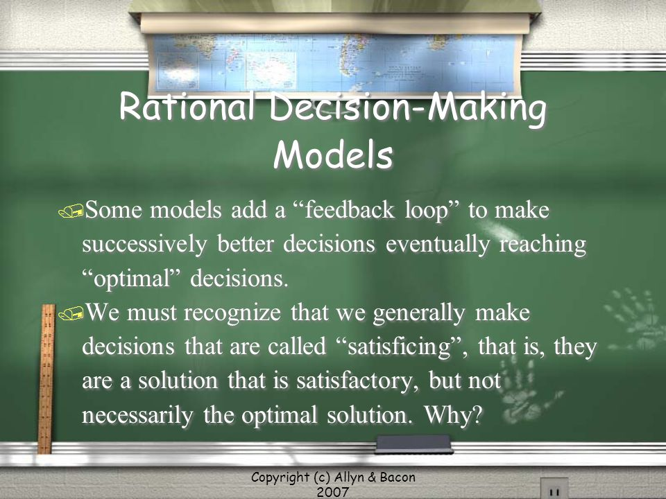 """Copyright (c) Allyn & Bacon 2007 Rational Decision-Making Models / Some models add a """"feedback loop"""" to make successively better decisions eventually"""