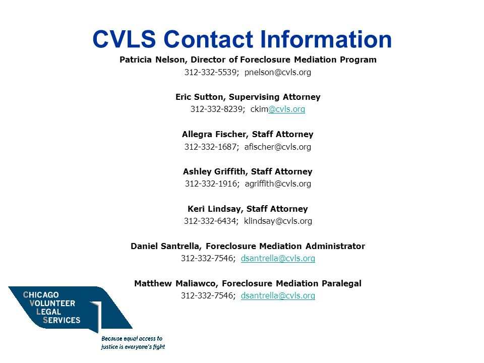 Chicago Volunteer Legal Services CVLS – Funded in 1964 – Over 2,900 volunteers – In 2011, CVLS provided free legal services to 18,577 low income people in the Chicago area – Work from a small staff – leverage resources with volunteers model – Our job is to support YOU so that you have a good volunteer experience and in turn our clients get excellent quality representation