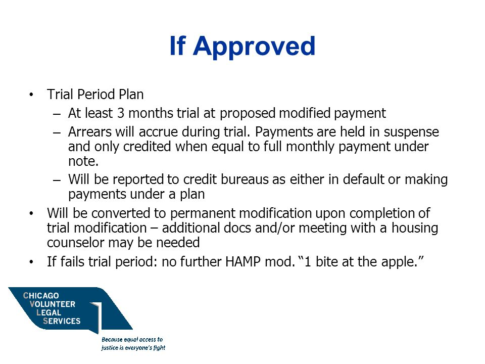 If Approved Trial Period Plan – At least 3 months trial at proposed modified payment – Arrears will accrue during trial.