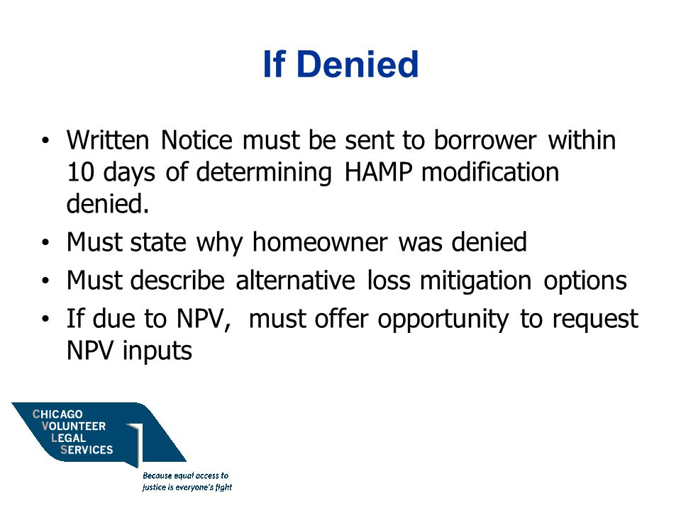 If Denied Written Notice must be sent to borrower within 10 days of determining HAMP modification denied.