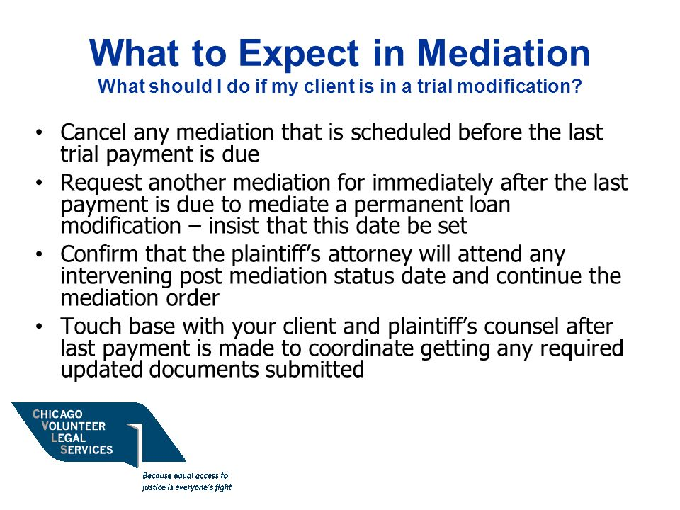 What to Expect in Mediation What should I do if my client is in a trial modification.