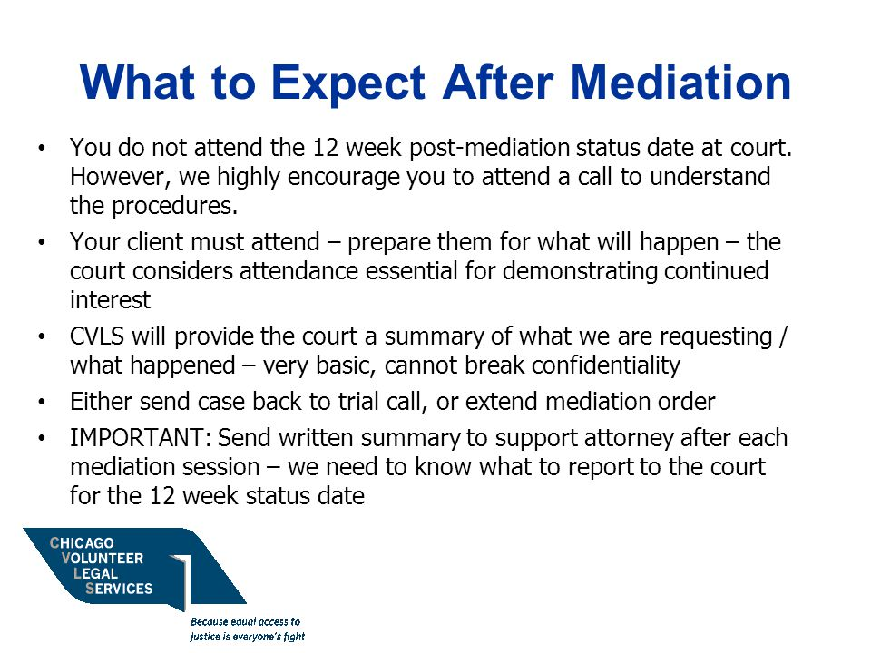 What to Expect After Mediation You do not attend the 12 week post-mediation status date at court.