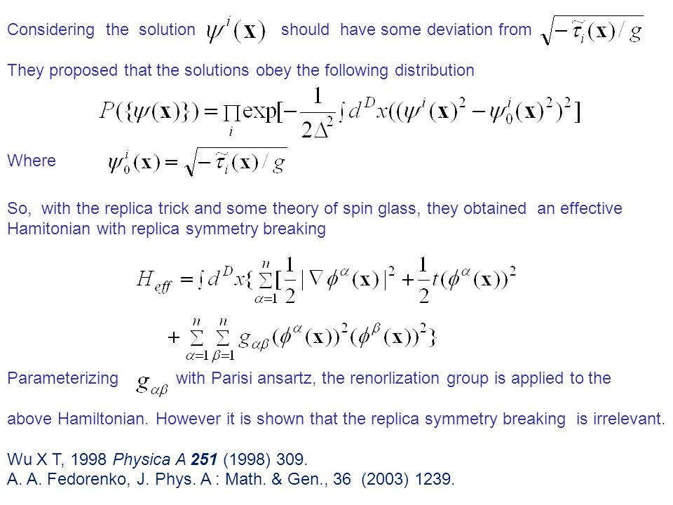 Considering the solution should have some deviation from They proposed that the solutions obey the following distribution Where So, with the replica trick and some theory of spin glass, they obtained an effective Hamitonian with replica symmetry breaking Parameterizing with Parisi ansartz, the renorlization group is applied to the above Hamiltonian.