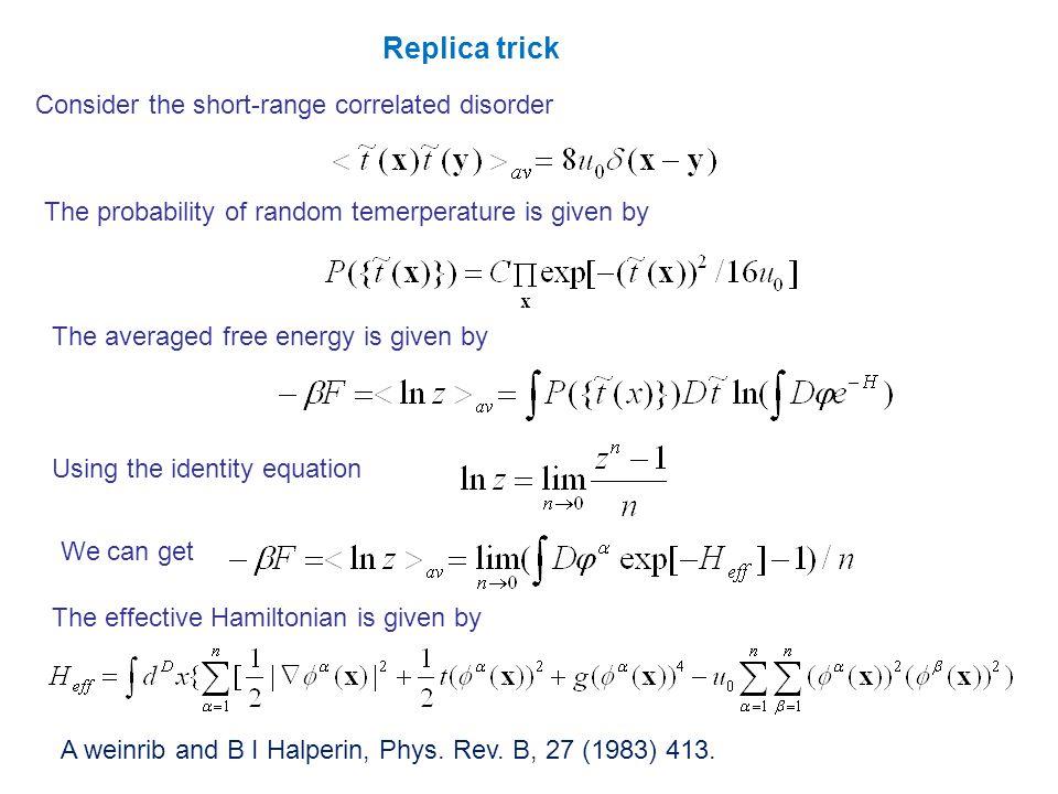 Replica trick Consider the short-range correlated disorder A weinrib and B I Halperin, Phys.