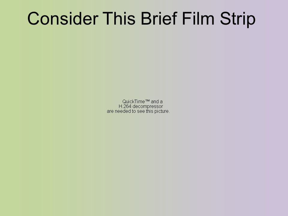 Consider This Brief Film Strip