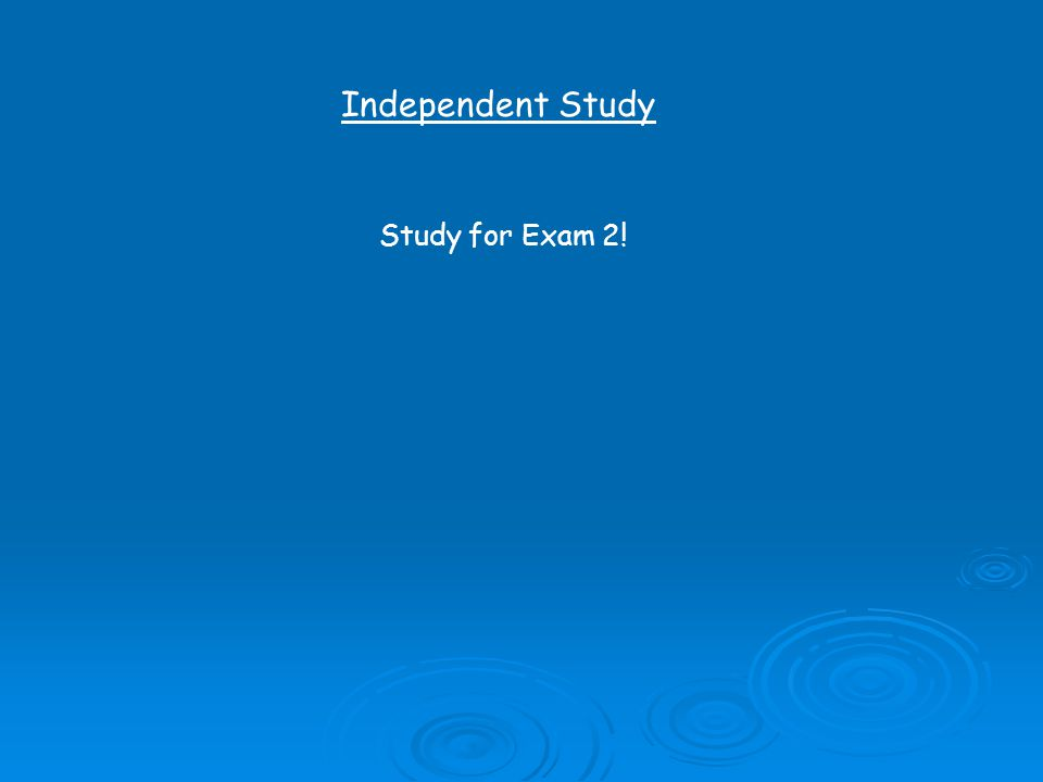 Independent Study Study for Exam 2!
