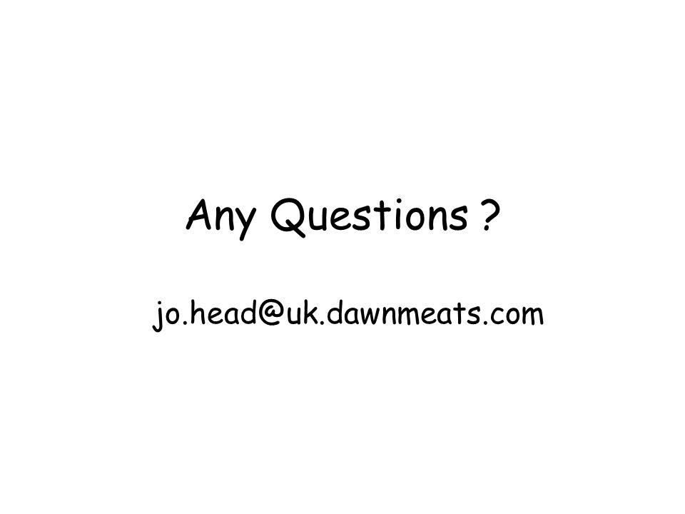 Any Questions ? jo.head@uk.dawnmeats.com