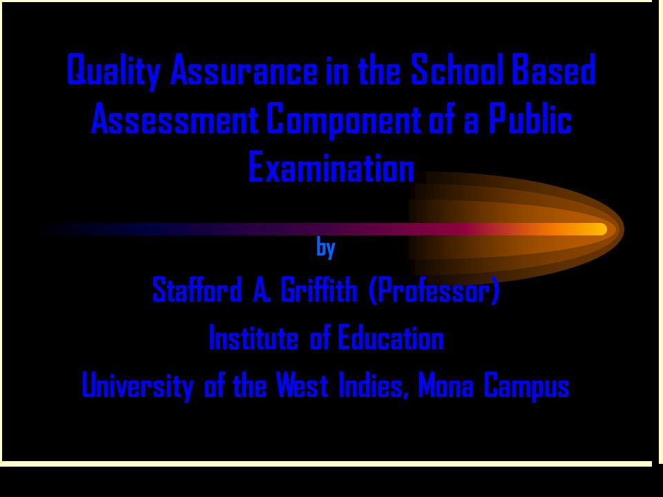 Quality Assurance in the School Based Assessment Component of a Public Examination by Stafford A.
