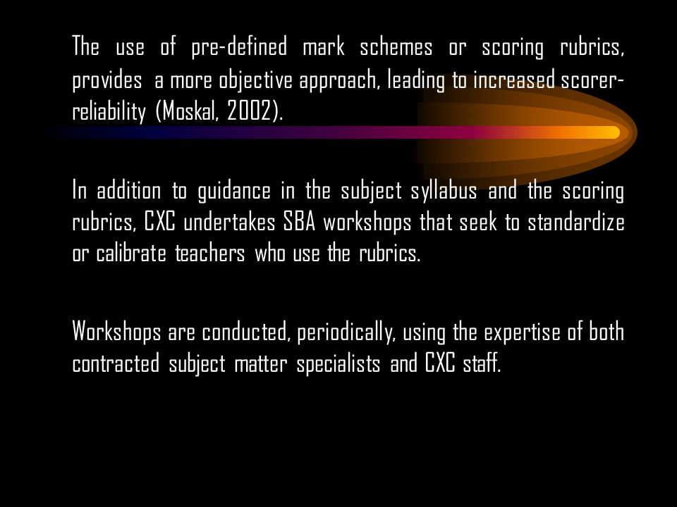 The use of pre-defined mark schemes or scoring rubrics, provides a more objective approach, leading to increased scorer- reliability (Moskal, 2002).