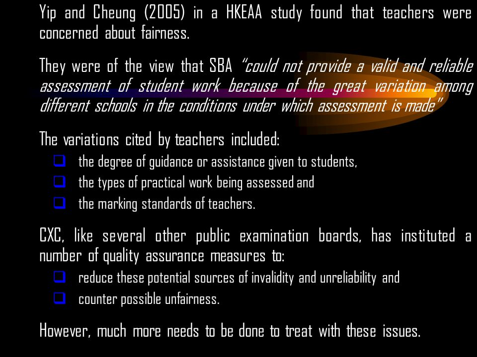 Yip and Cheung (2005) in a HKEAA study found that teachers were concerned about fairness.