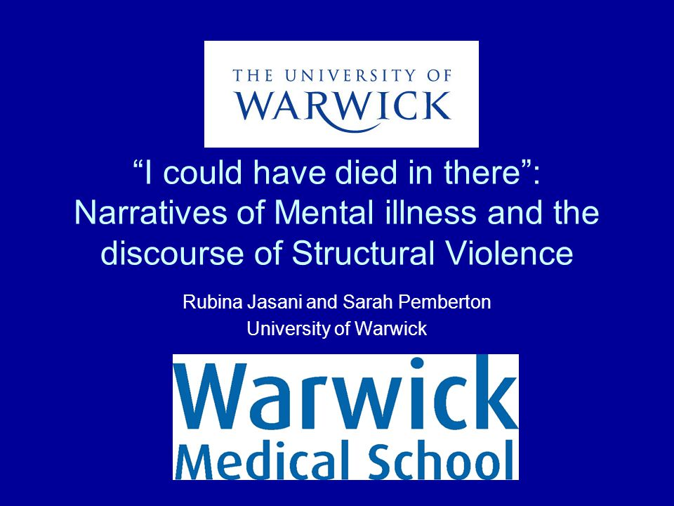 """I could have died in there"": Narratives of Mental illness and the discourse of Structural Violence Rubina Jasani and Sarah Pemberton University of Wa"