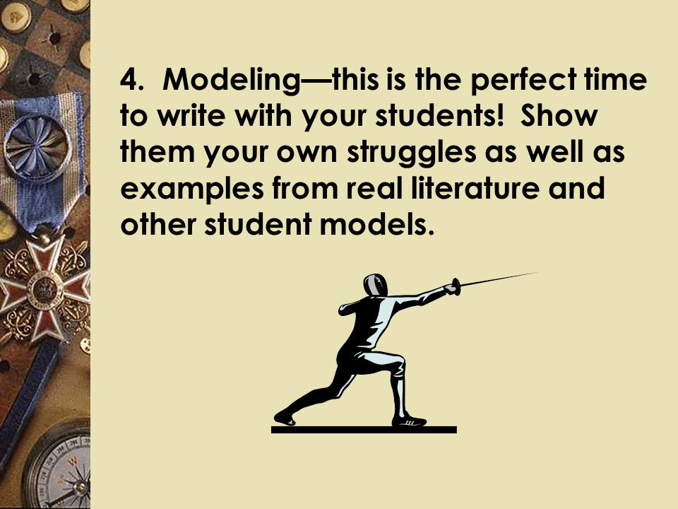 4. Modeling—this is the perfect time to write with your students.
