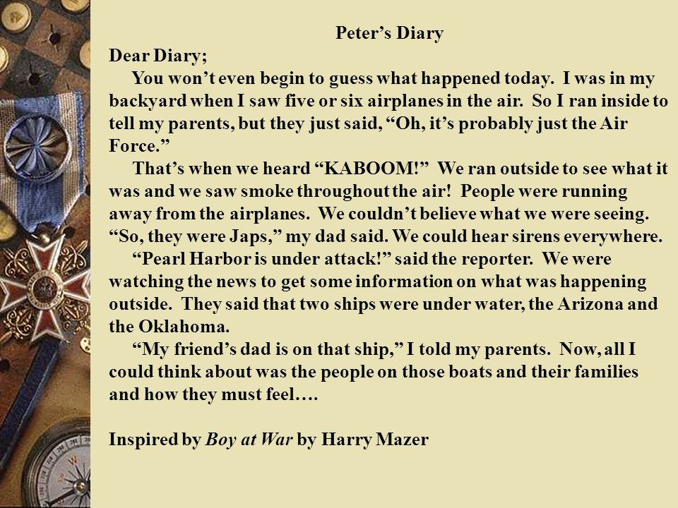 Peter's Diary Dear Diary; You won't even begin to guess what happened today.