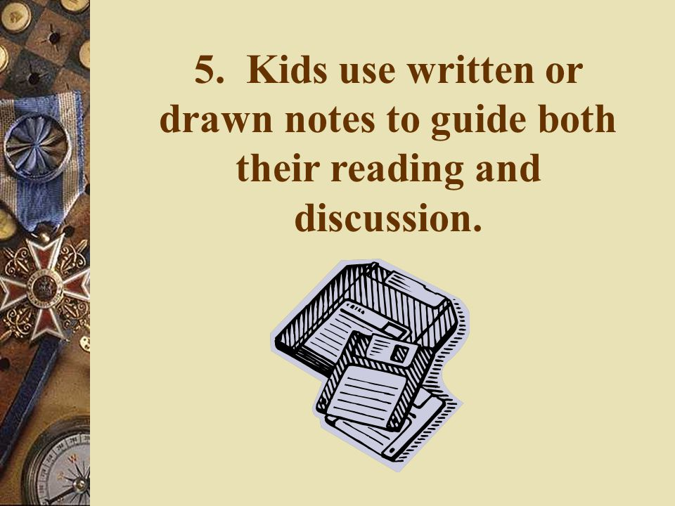 5. Kids use written or drawn notes to guide both their reading and discussion.