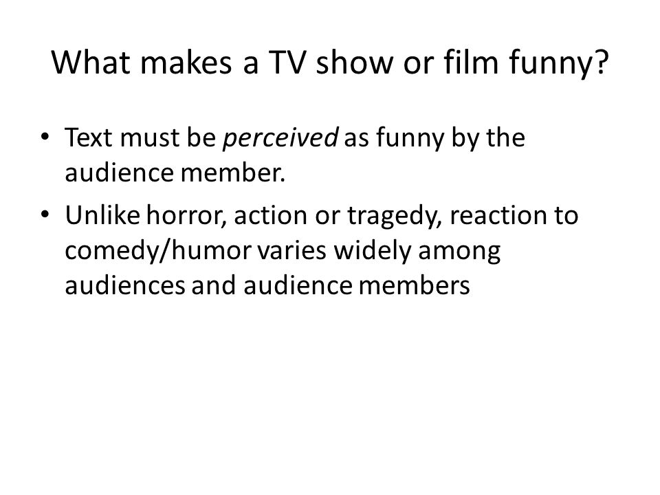 The same content may be hilarious or disgusting depending upon the characteristics and personality of the audience member, the circumstances of exposure or the cultural milieu – Men like more aggressive/meaner humor – The older you get, the more sophisticated your tastes for humor – Viewing context: You had to be there After tragedies, certain events, certain stories, narratives and comedies are cancelled because they are considered inappropriate