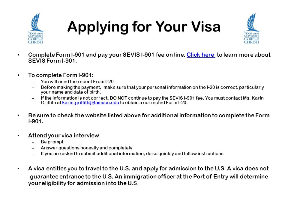 Applying for Your Visa Complete Form I-901 and pay your SEVIS I-901 fee on line.