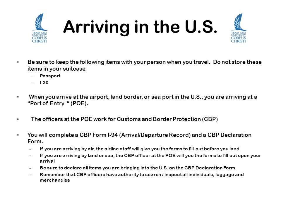 Arriving in the U.S.Be sure to keep the following items with your person when you travel.
