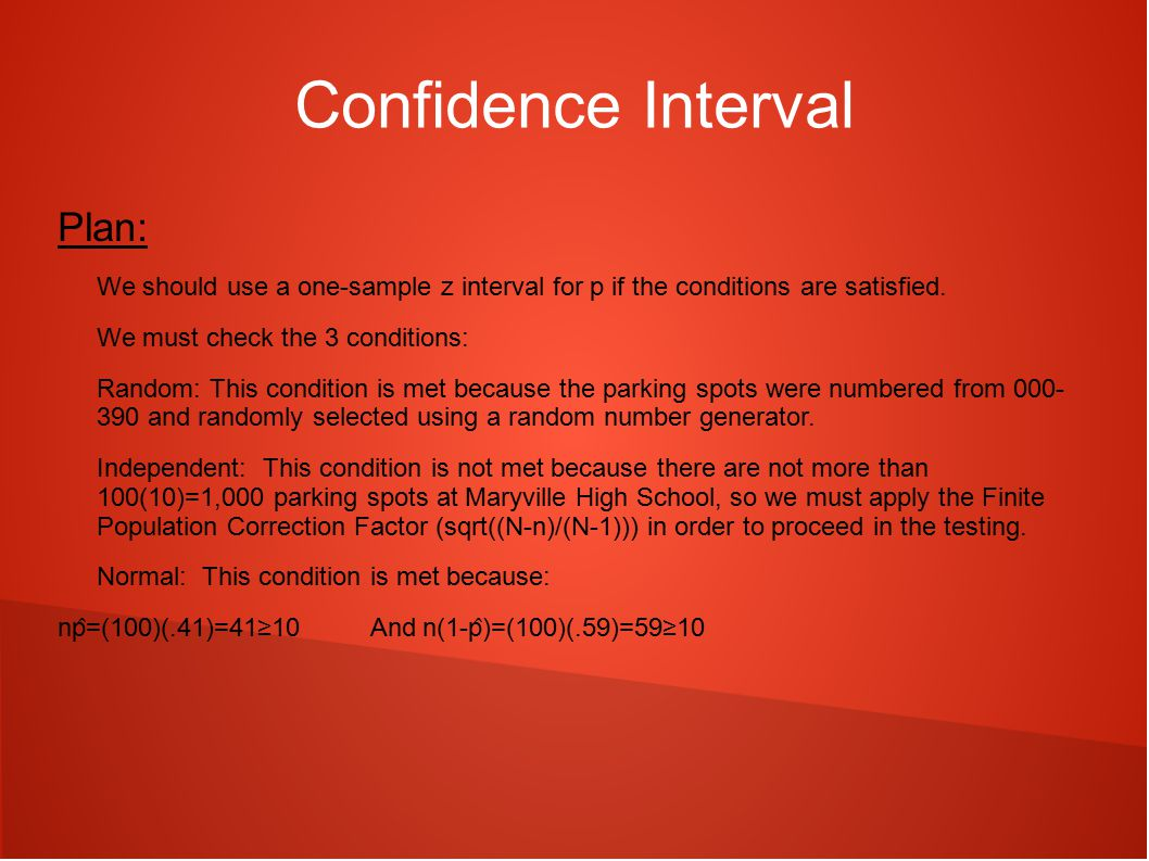 Confidence Interval Plan: We should use a one-sample z interval for p if the conditions are satisfied.