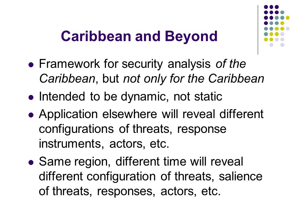 Caribbean and Beyond Framework for security analysis of the Caribbean, but not only for the Caribbean Intended to be dynamic, not static Application e