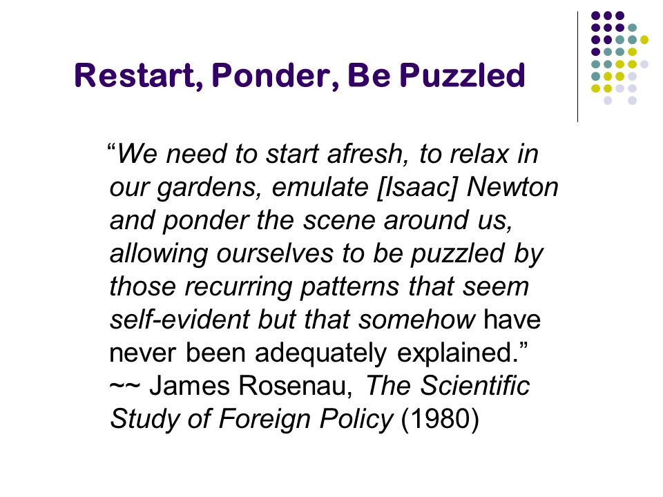 "Restart, Ponder, Be Puzzled ""We need to start afresh, to relax in our gardens, emulate [Isaac] Newton and ponder the scene around us, allowing ourselv"