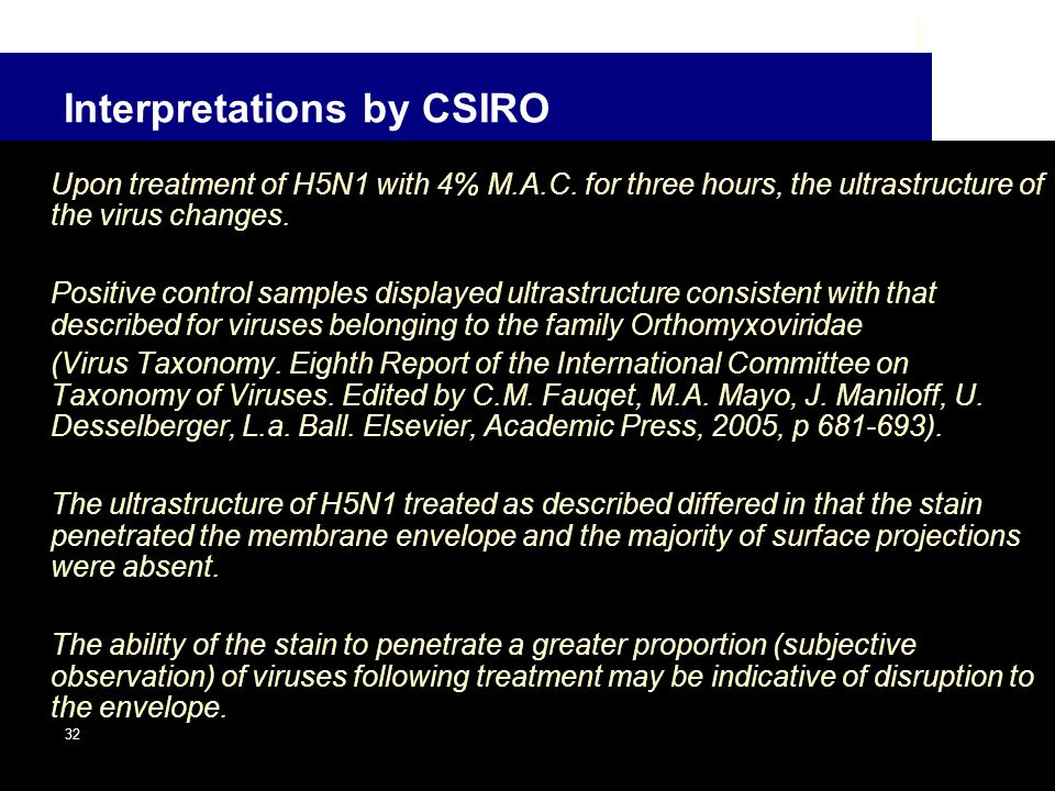 Interpretations by CSIRO Upon treatment of H5N1 with 4% M.A.C. for three hours, the ultrastructure of the virus changes. Positive control samples disp