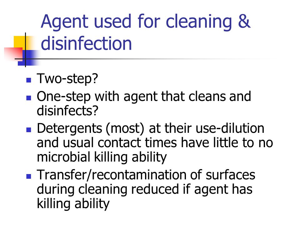 Agent used for cleaning & disinfection Two-step. One-step with agent that cleans and disinfects.