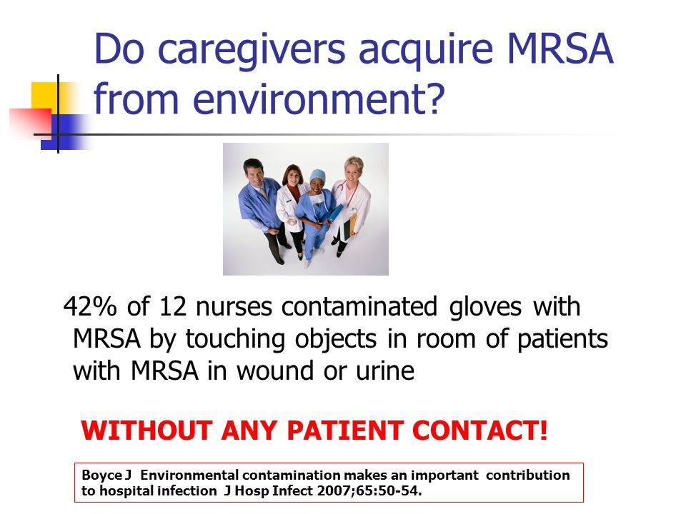 Chain of Cross-Transmission Patient shedding ARO - Bedrails, blood pressure cuff, etc Caregiver: transient acquisition - from patient - from environment Second patient: acquires ARO - environment contact (in same room as patient with ARO) - caregiver; transient carrier