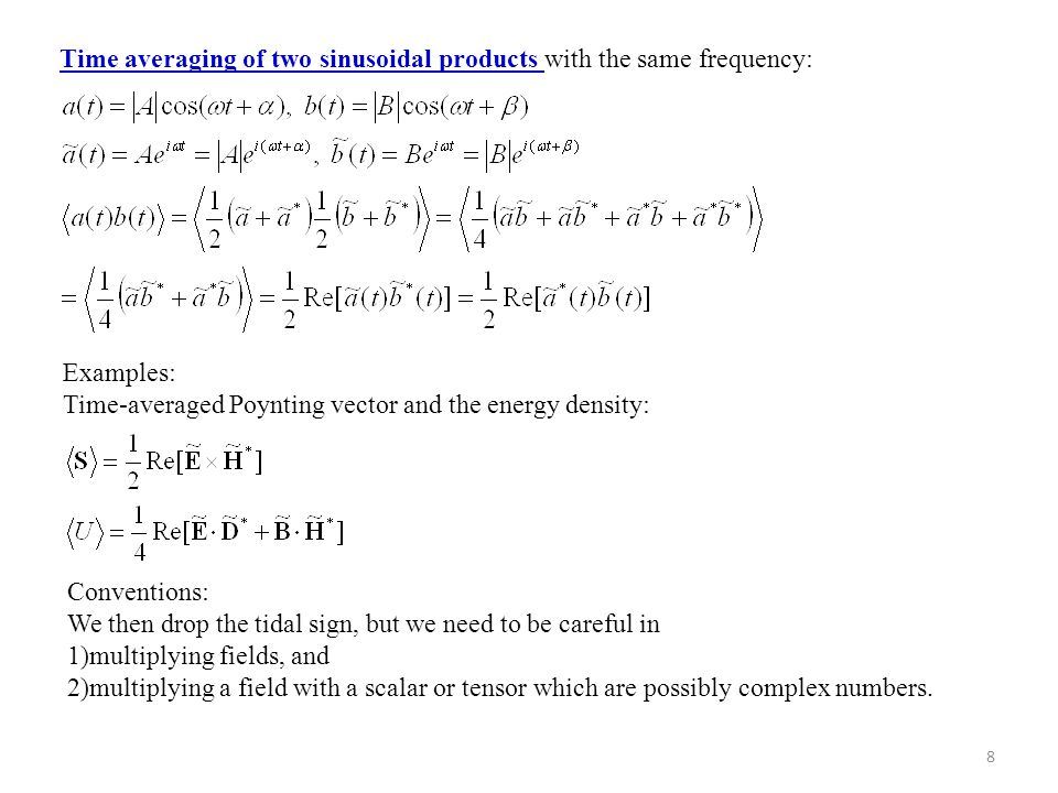 8 Time averaging of two sinusoidal products with the same frequency: Examples: Time-averaged Poynting vector and the energy density: Conventions: We t