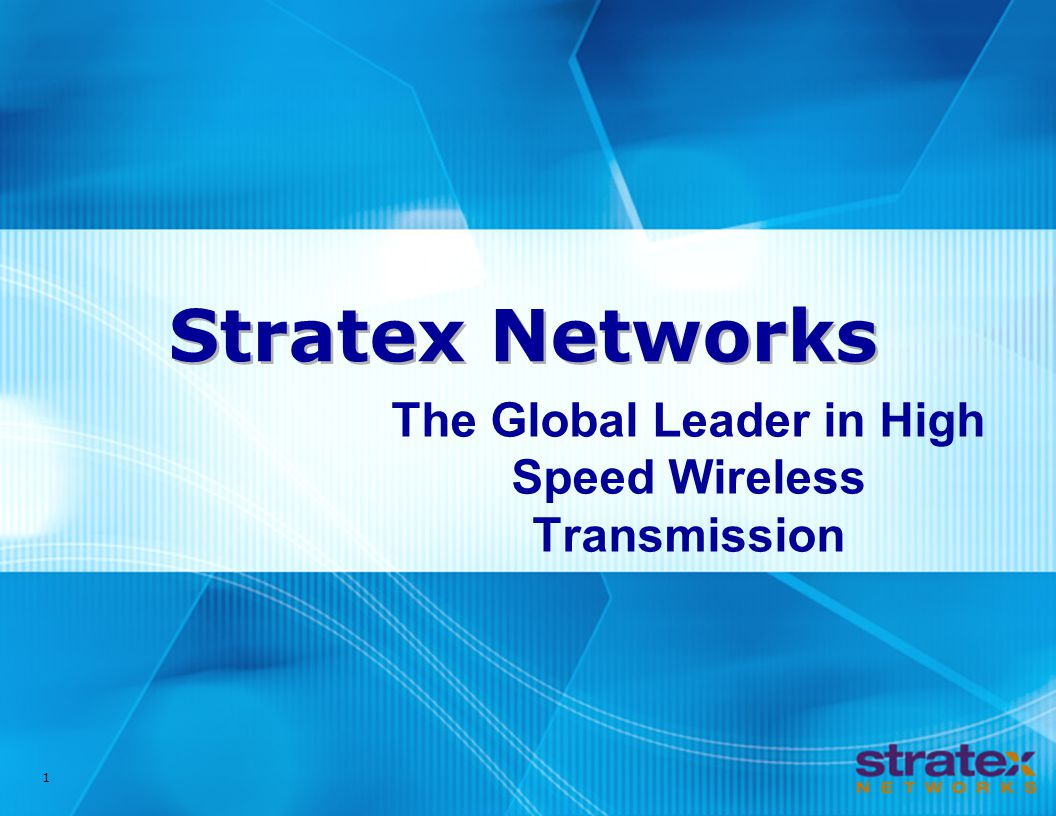 1 Stratex Networks The Global Leader in High Speed Wireless Transmission