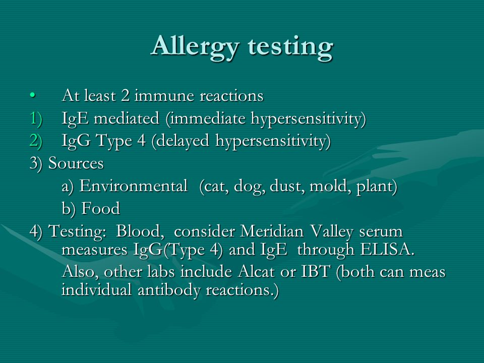 Allergy testing At least 2 immune reactionsAt least 2 immune reactions 1)IgE mediated (immediate hypersensitivity) 2)IgG Type 4 (delayed hypersensitiv