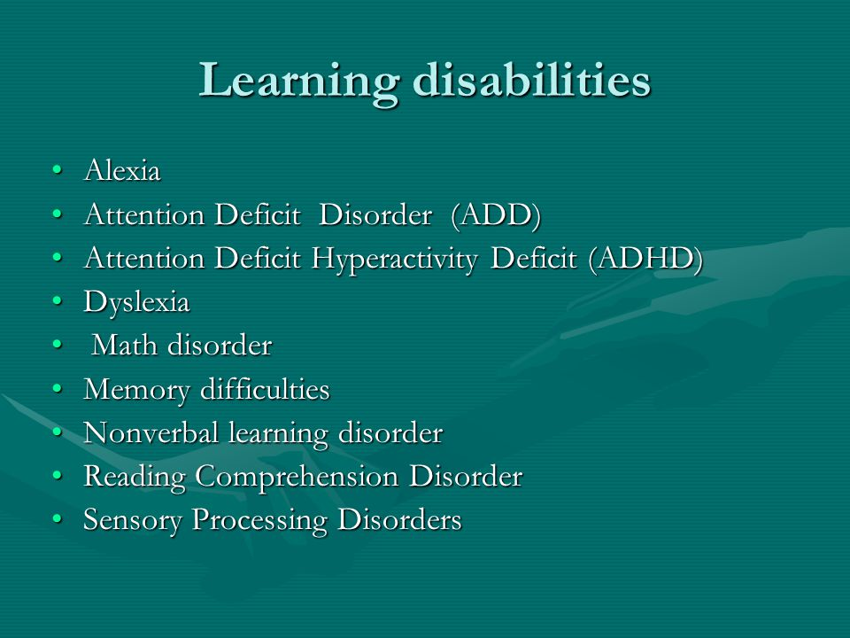 Learning disabilities AlexiaAlexia Attention Deficit Disorder (ADD)Attention Deficit Disorder (ADD) Attention Deficit Hyperactivity Deficit (ADHD)Atte