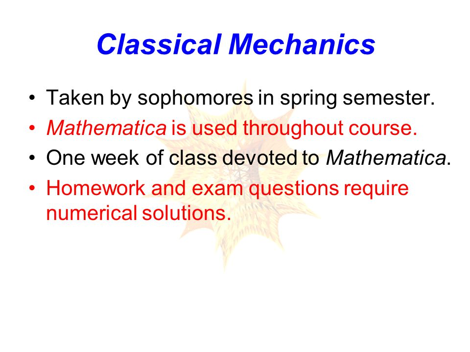 Classical Mechanics Taken by sophomores in spring semester.