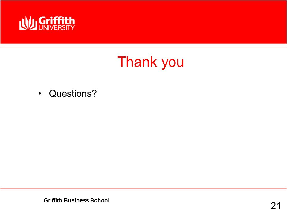 Griffith Business School Thank you Questions 21