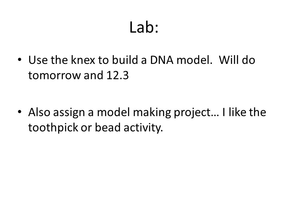 Lab: Use the knex to build a DNA model.