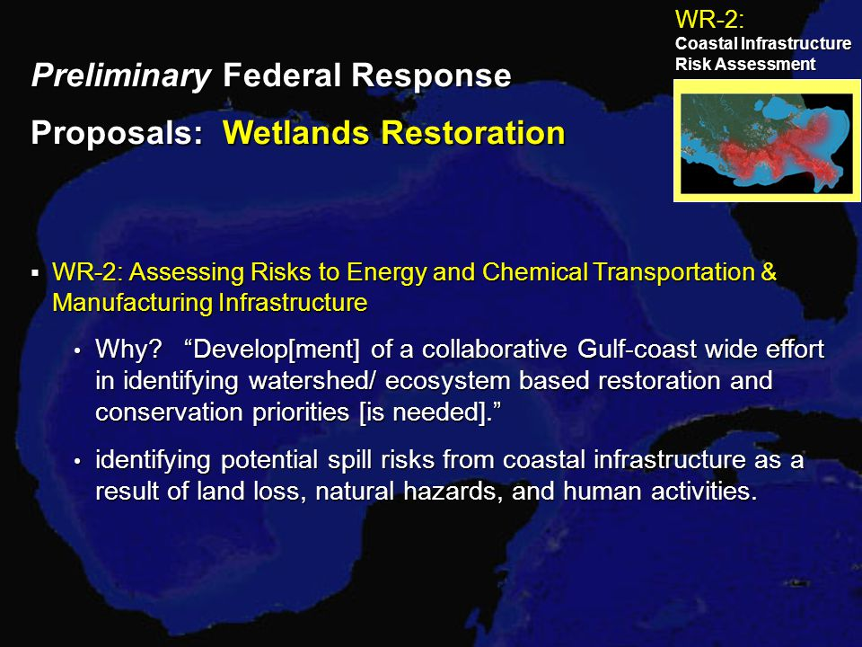 Preliminary Federal Response Proposals: Wetlands Restoration  WR-2: Assessing Risks to Energy and Chemical Transportation & Manufacturing Infrastructure Why.