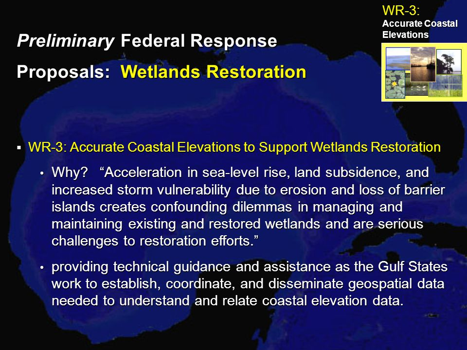 Preliminary Federal Response Proposals: Wetlands Restoration  WR-3: Accurate Coastal Elevations to Support Wetlands Restoration Why.