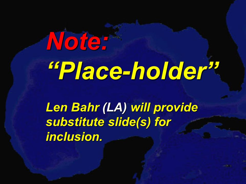 Note: Place-holder Len Bahr (LA) will provide substitute slide(s) for inclusion.