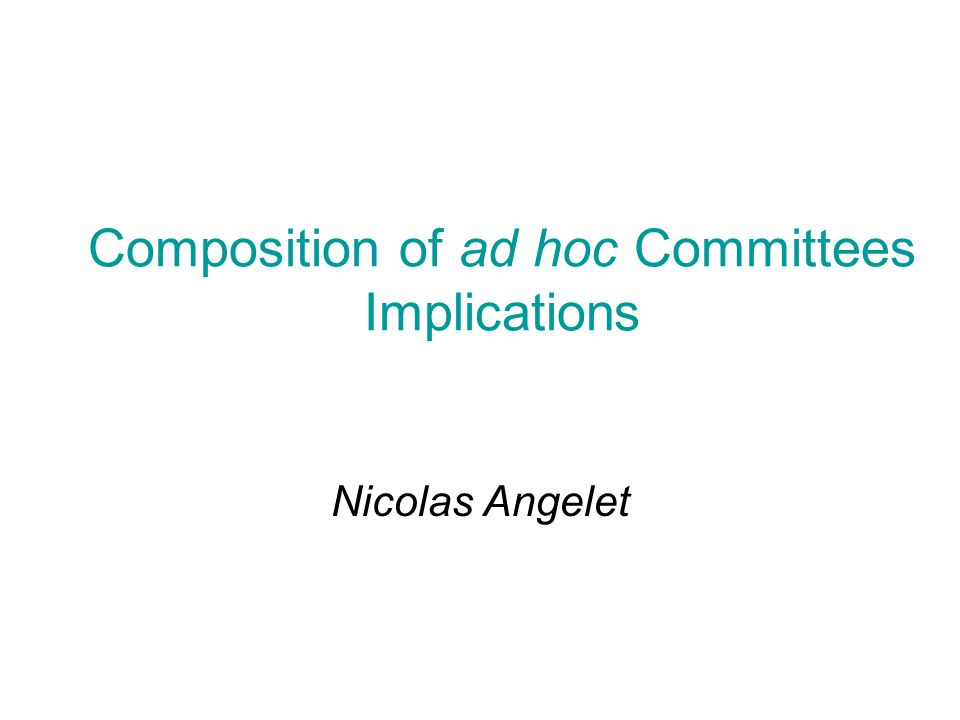 Composition of ad hoc Committees Implications Nicolas Angelet