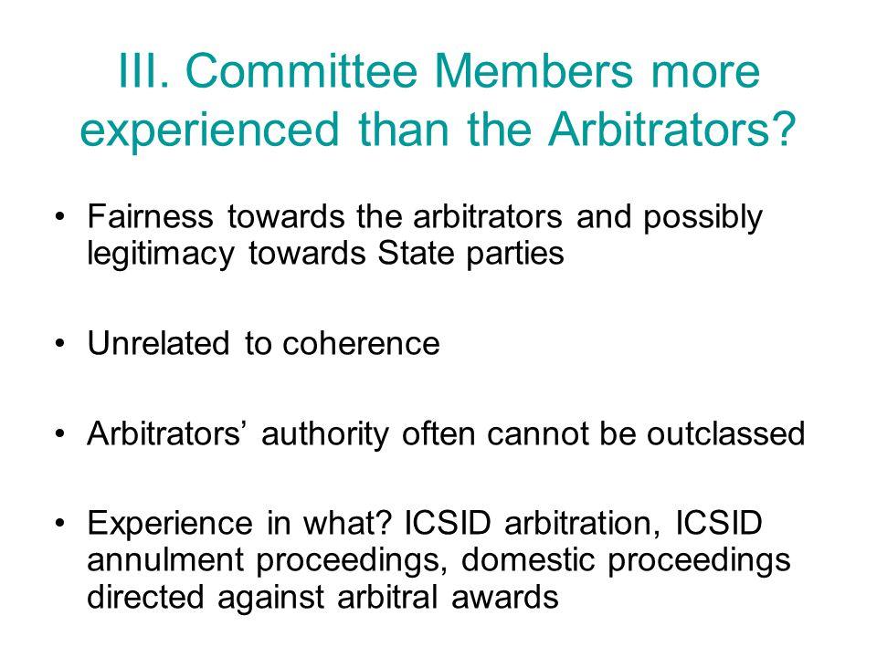 III. Committee Members more experienced than the Arbitrators.