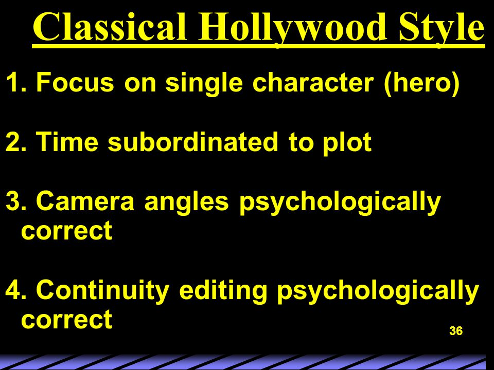 36 Classical Hollywood Style 1. Focus on single character (hero) 2.