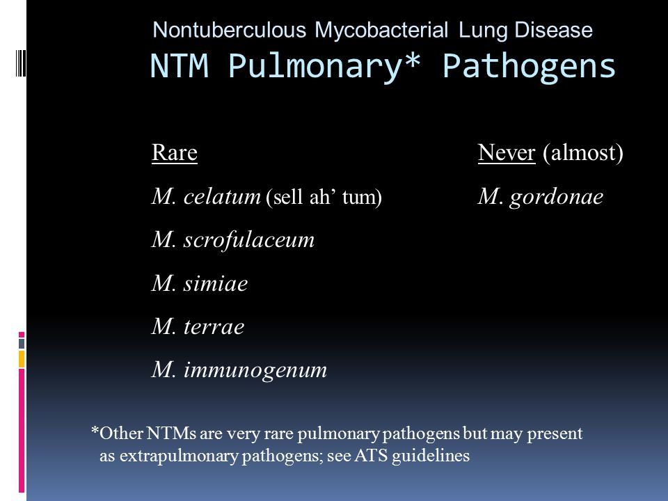 NTM Pulmonary* Pathogens Nontuberculous Mycobacterial Lung Disease Rare M.