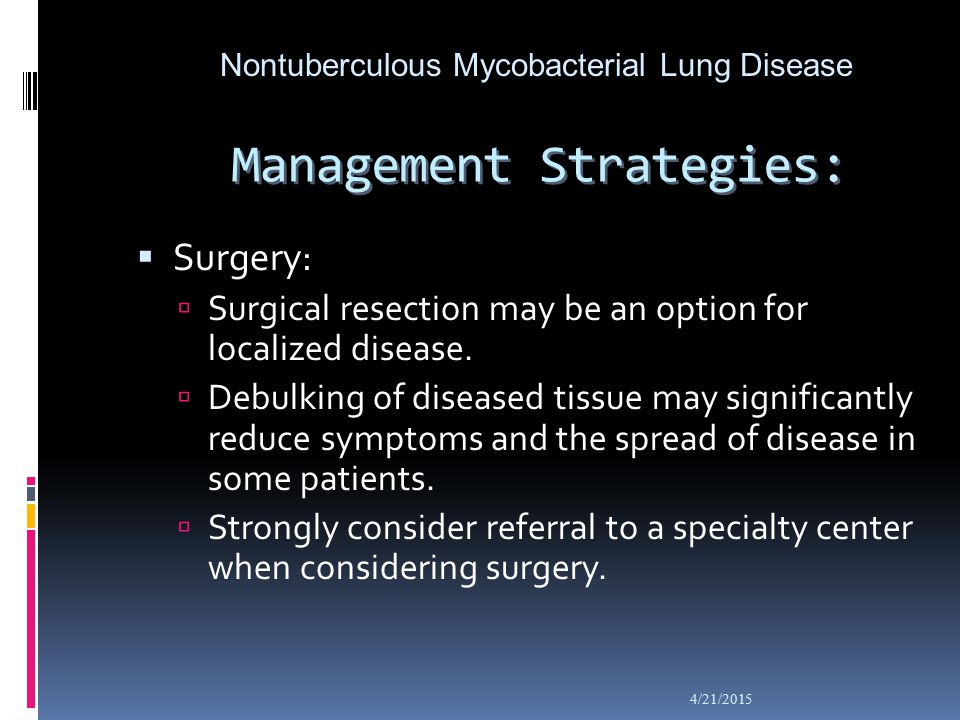 Management Strategies:  Surgery:  Surgical resection may be an option for localized disease.