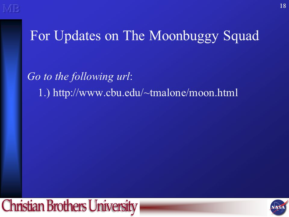 18 For Updates on The Moonbuggy Squad Go to the following url: 1.) http://www.cbu.edu/~tmalone/moon.html