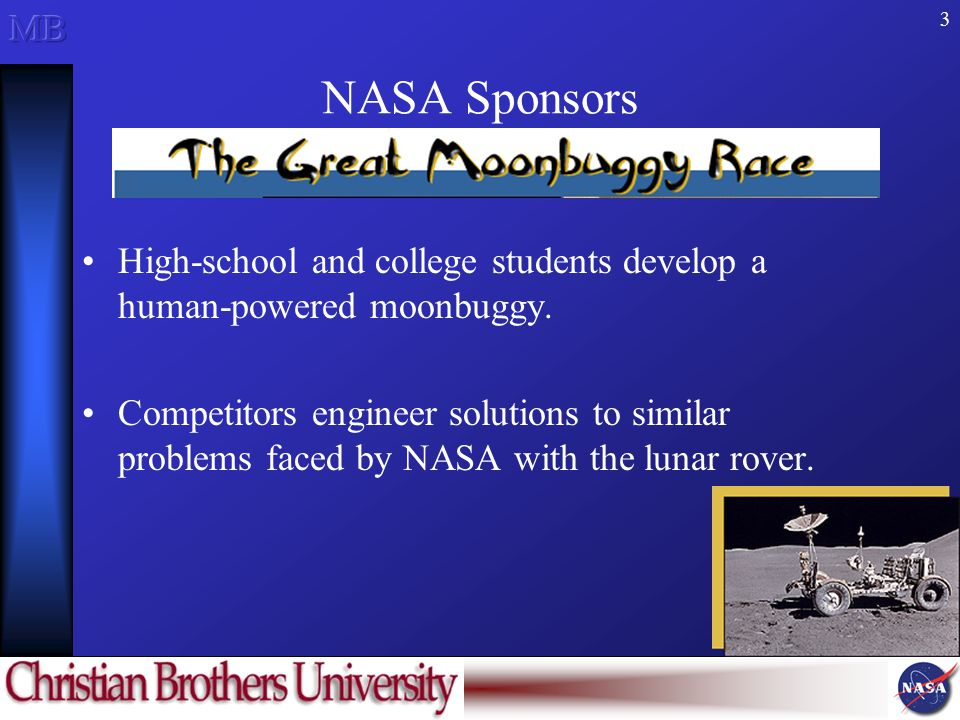3 NASA Sponsors High-school and college students develop a human-powered moonbuggy.