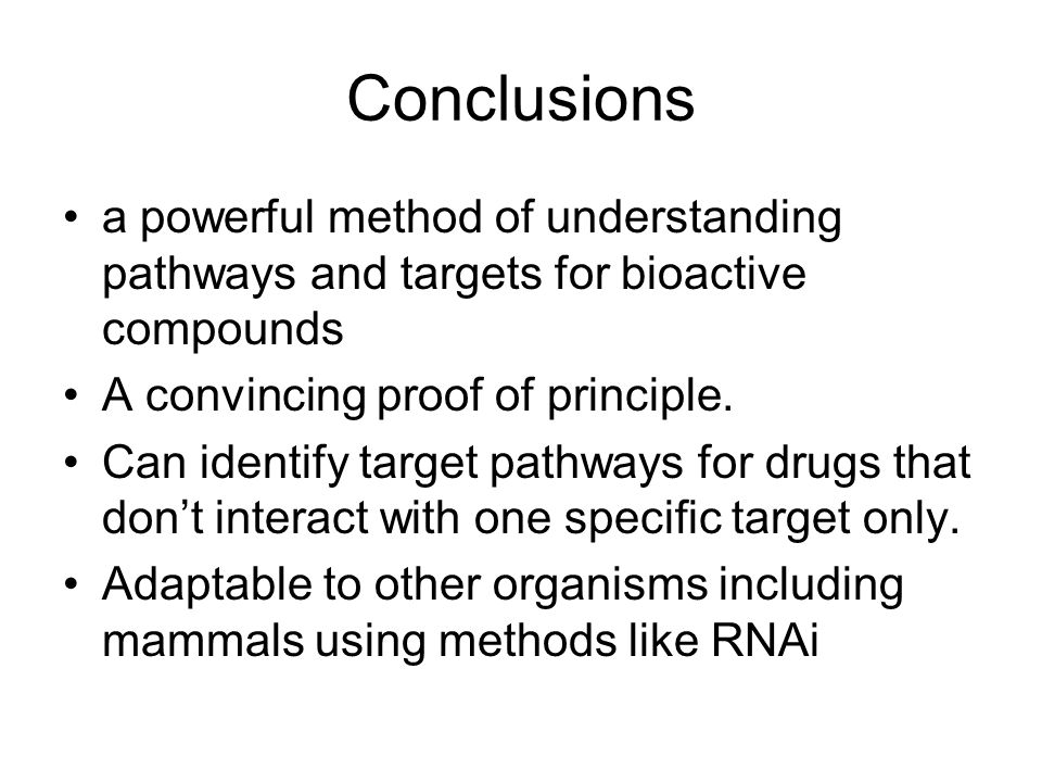 Conclusions a powerful method of understanding pathways and targets for bioactive compounds A convincing proof of principle.