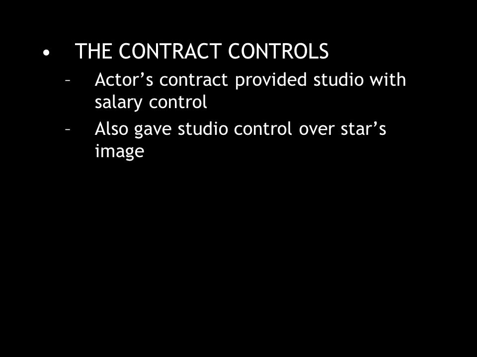 THE CONTRACT CONTROLS –Actor's contract provided studio with salary control –Also gave studio control over star's image