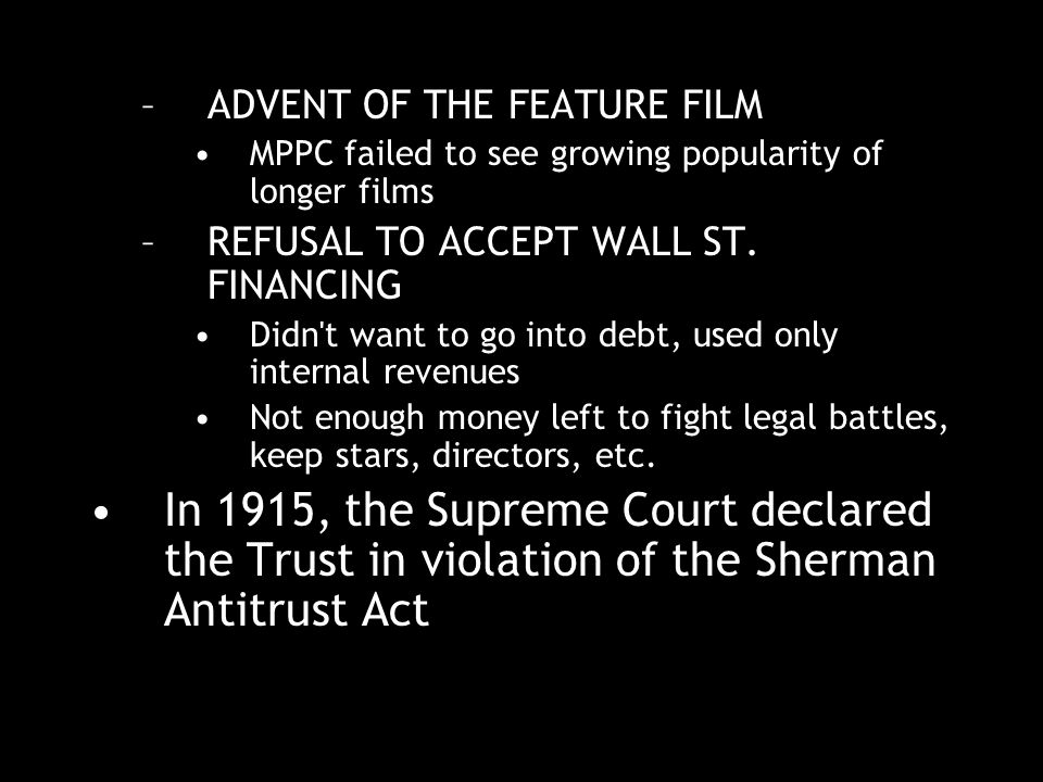 –ADVENT OF THE FEATURE FILM MPPC failed to see growing popularity of longer films –REFUSAL TO ACCEPT WALL ST.