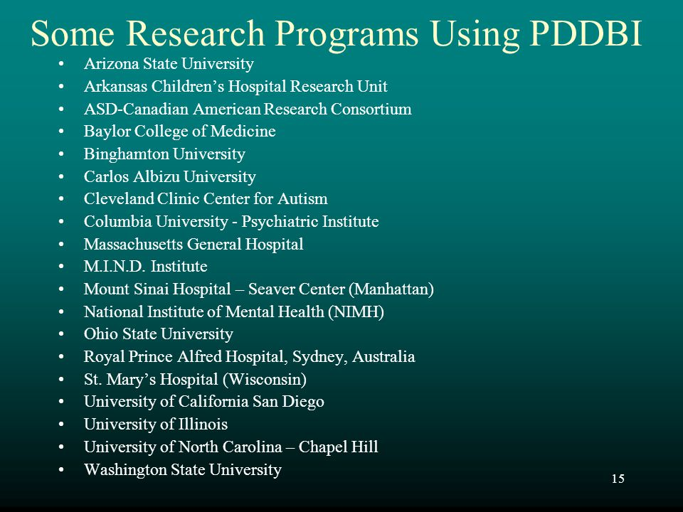 15 Some Research Programs Using PDDBI Arizona State University Arkansas Children's Hospital Research Unit ASD-Canadian American Research Consortium Ba